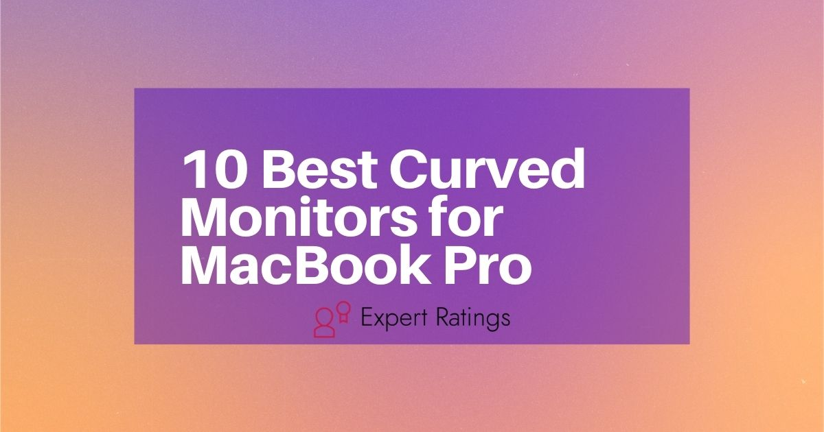 10 Best Curved Monitors for MacBook Pro