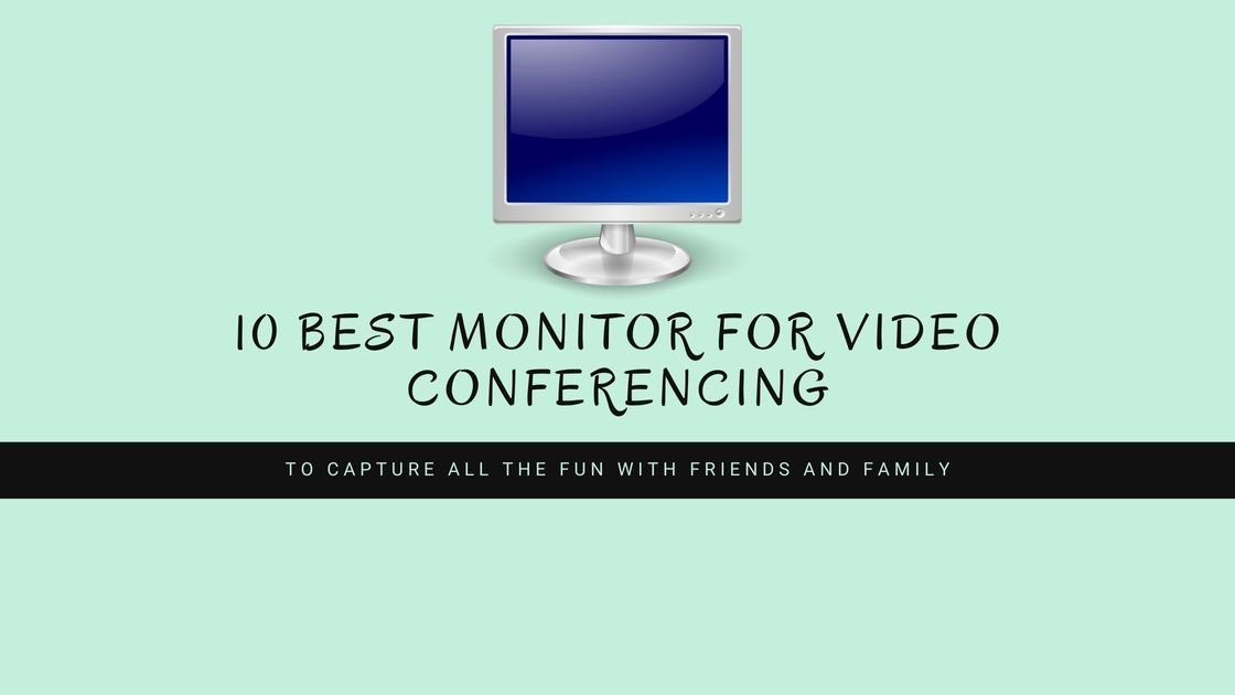 10 Best Monitor for Video Conferencing