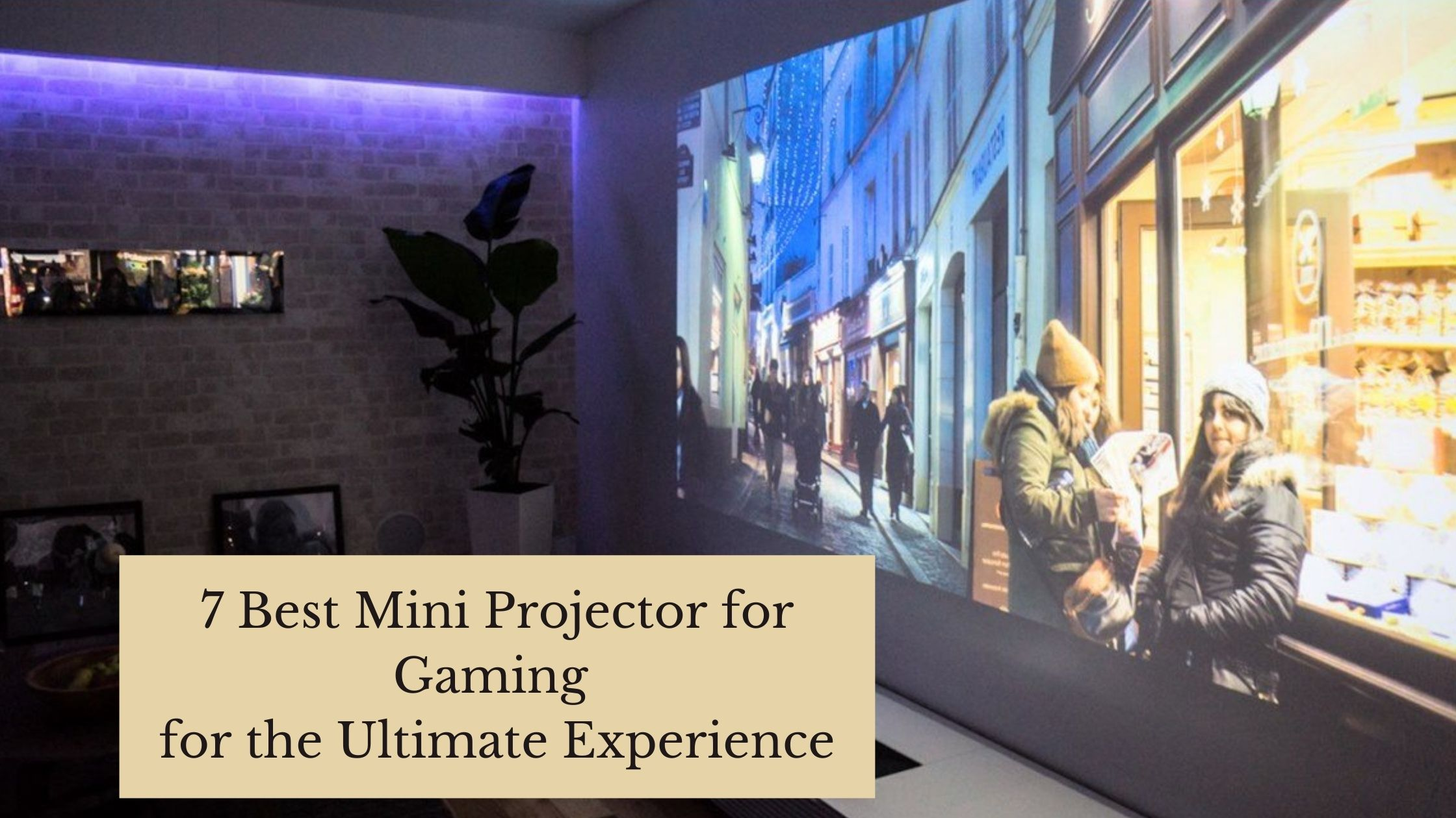7 Best Mini Projectors for Gaming for the Ultimate Experience