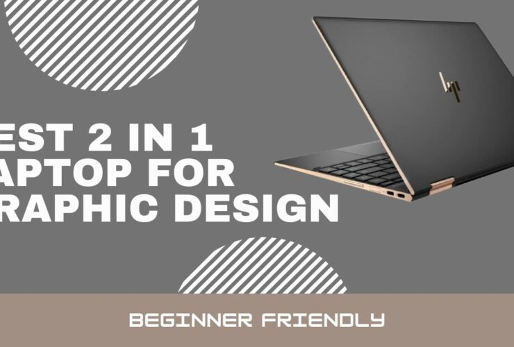 Best 2 in 1 Laptop for Graphic Design