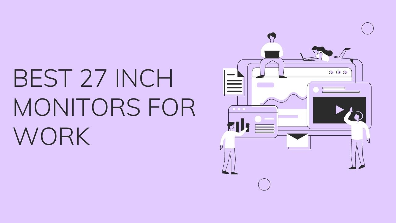 Best 27 inch Monitors for Work