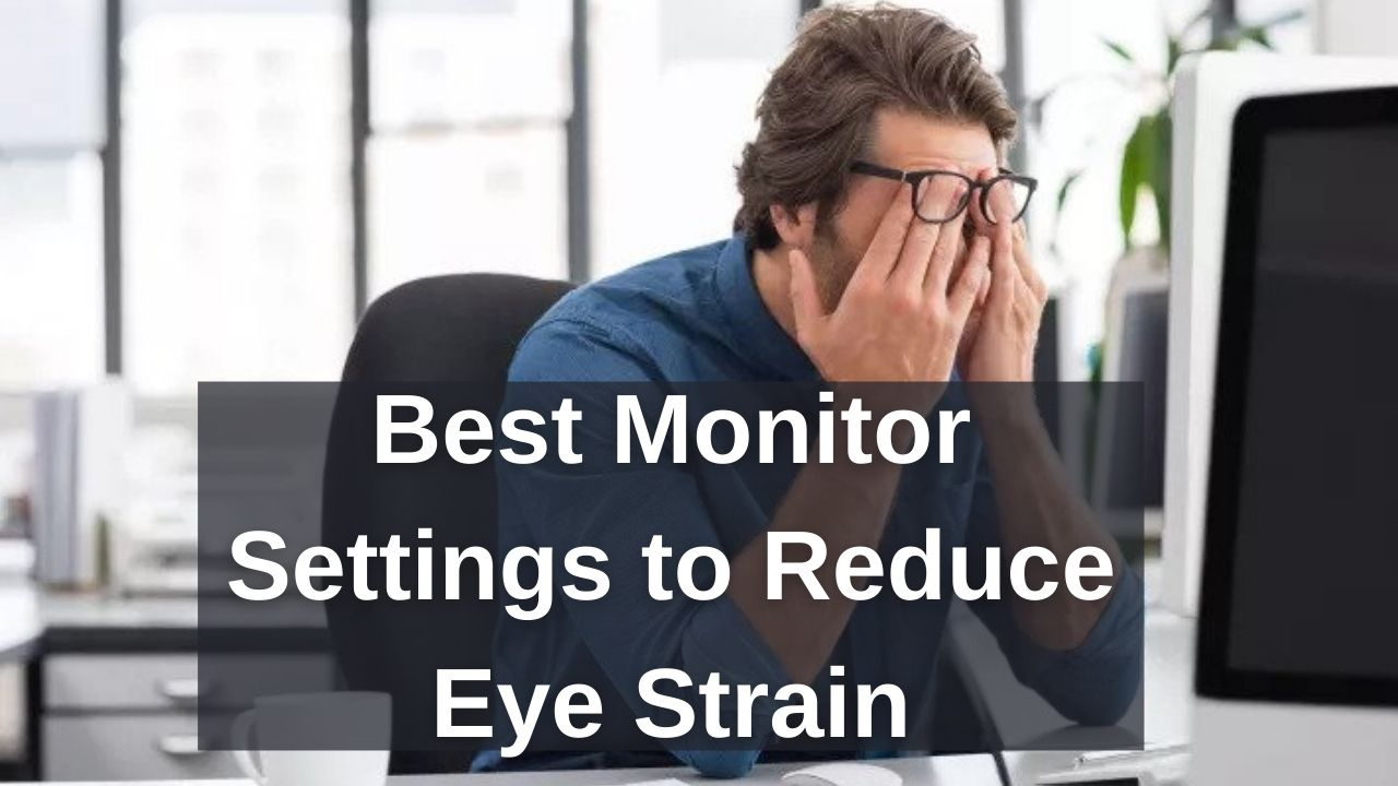 Monitor Settings to Reduce Eye Strain