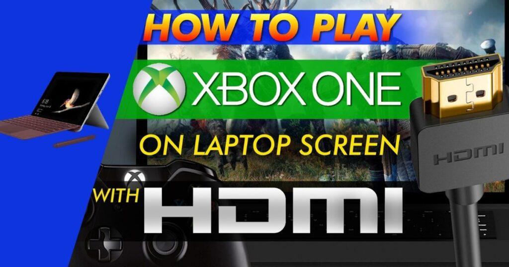 play your favorite Xbox One games on a laptop screen using HDMI