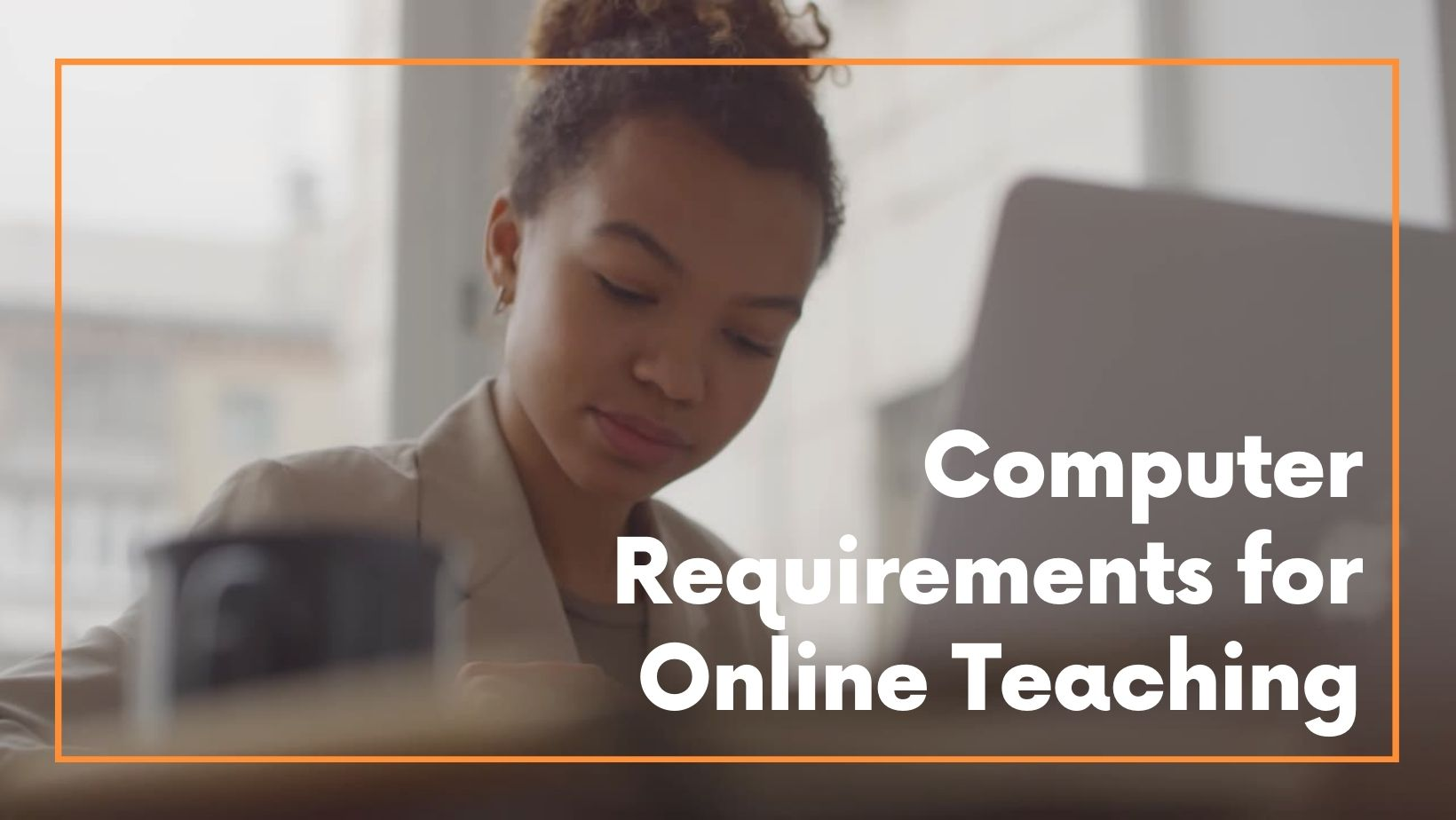 Computer Requirements for Online Teaching