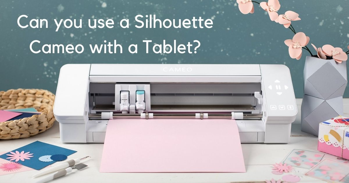Can you use a Silhouette Cameo with a Tablet?
