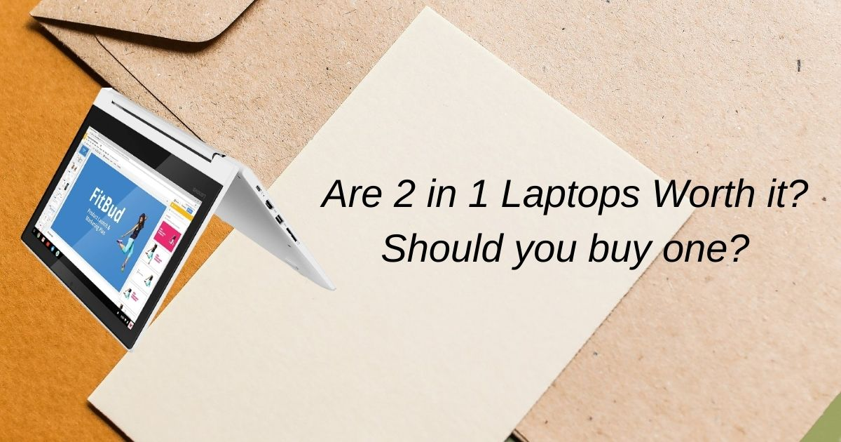 Are 2 in 1 Laptops Worth it? Should you buy one?