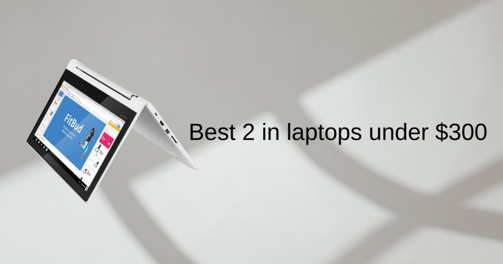 Best 2 in 1 Laptops under $300